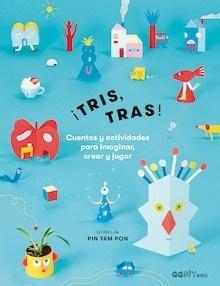 Libro: ¡Tris, tras! Cuentos y actividades para imaginar, crear y jugar - Pin Tam Pon