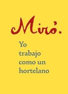 Libro: Miró. Yo trabajo como un hortelano - Miró, Joan