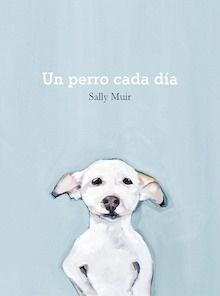 Libro: Un perro cada día - Muir, Sally
