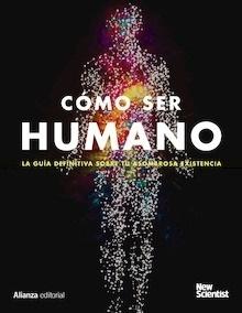 Libro: Cómo ser humano 'la guía definitva sobre tu asombrosa existencia' - New Scientist