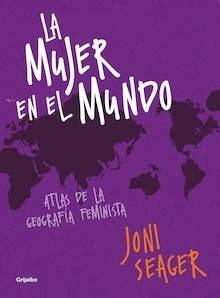 Libro: La mujer en el mundo 'Atlas de la geografía feminista' - Seager, Joni