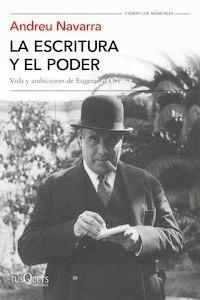 Libro: La escritura y el poder 'Vida y ambiciones de Eugenio d'Ors' - Navarra Ordoño, Andreu