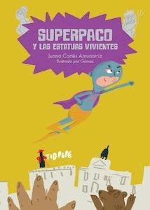 Libro: Superpaco y las estatuas vivientes Vol.2 - Cortés Amunárriz, Juana