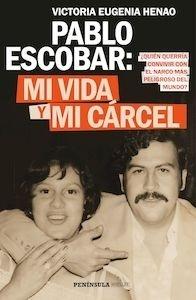 Libro: Pablo Escobar: mi vida y mi cárcel '¿Quién querría convivir con el narco más peligroso del mundo?' - Henao, Victoria Eugenia