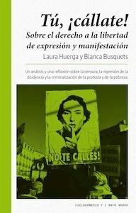 Libro: Tú, ¡cállate! 'sobre el derecho a la libertad de expresión y manifestación' - Huerga Ayza, Laura