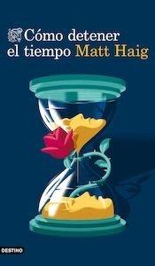 Libro: Cómo detener el tiempo - Haig, Matt