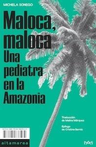 Libro: Maloca, Maloca. Una pediatra en la Amazonia - Sonego, Michela