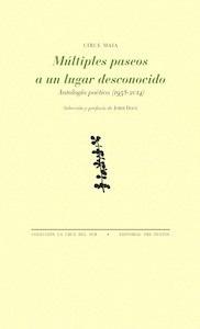 Libro: Múltiples paseos a un lugar desconocido 'Antología poética (1958-2014)' - Maia, Circe