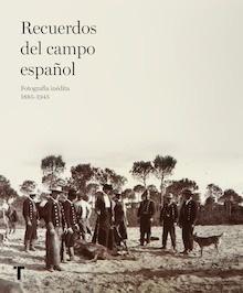 Libro: Recuerdos del campo español 'Fotografía inédita 1885-1945' -