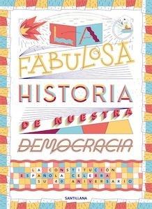Libro: La fabulosa historia de nuestra democracia 'La Constitución española celebra su 40 aniversario' - Vvaa
