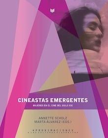 Libro: Cineastas emergentes 'Mujeres en el cine del siglo XXI' - Scholz, Annette; Álvarez, Marta (eds.)