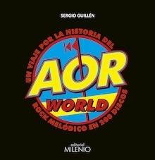 Libro: AOR World 'un viaje por la historia del rock melódico en 200 discos' - Guillén Barrantes, Sergio