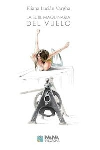 Libro: La sutil maquinaria del vuelo - Lucián Vargha, Eliana
